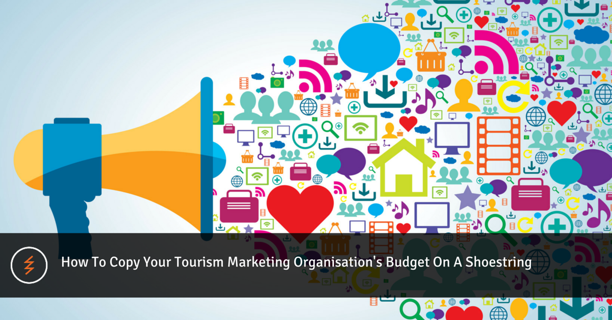 How To Copy Your Destination Marketing Organisations Advertising Budget On A Shoestring