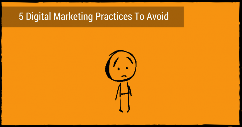 Five Digital Marketing Practices To Avoid